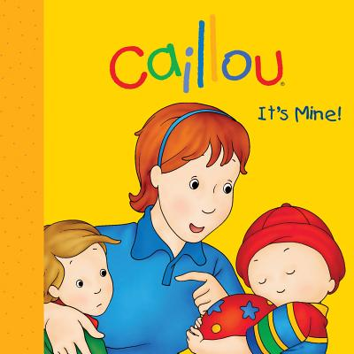 Caillou - It's Mine! By Sanschagrin, Joceline/ Brignaud, Pierre (ILT)